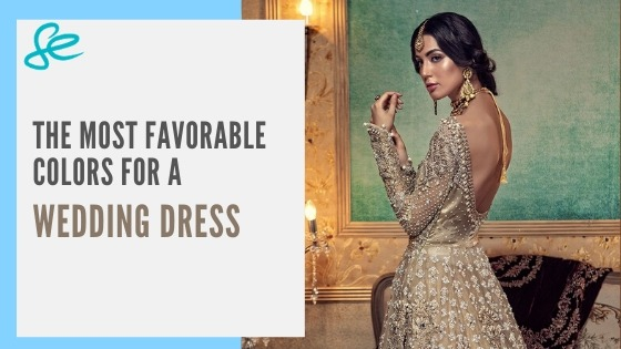 THE MOST FAVORABLE COLORS FOR A WEDDING DRESS