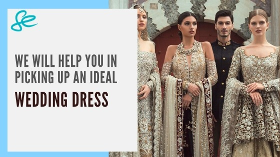WE WILL HELP YOU IN PICKING UP AN IDEAL WEDDING DRESS